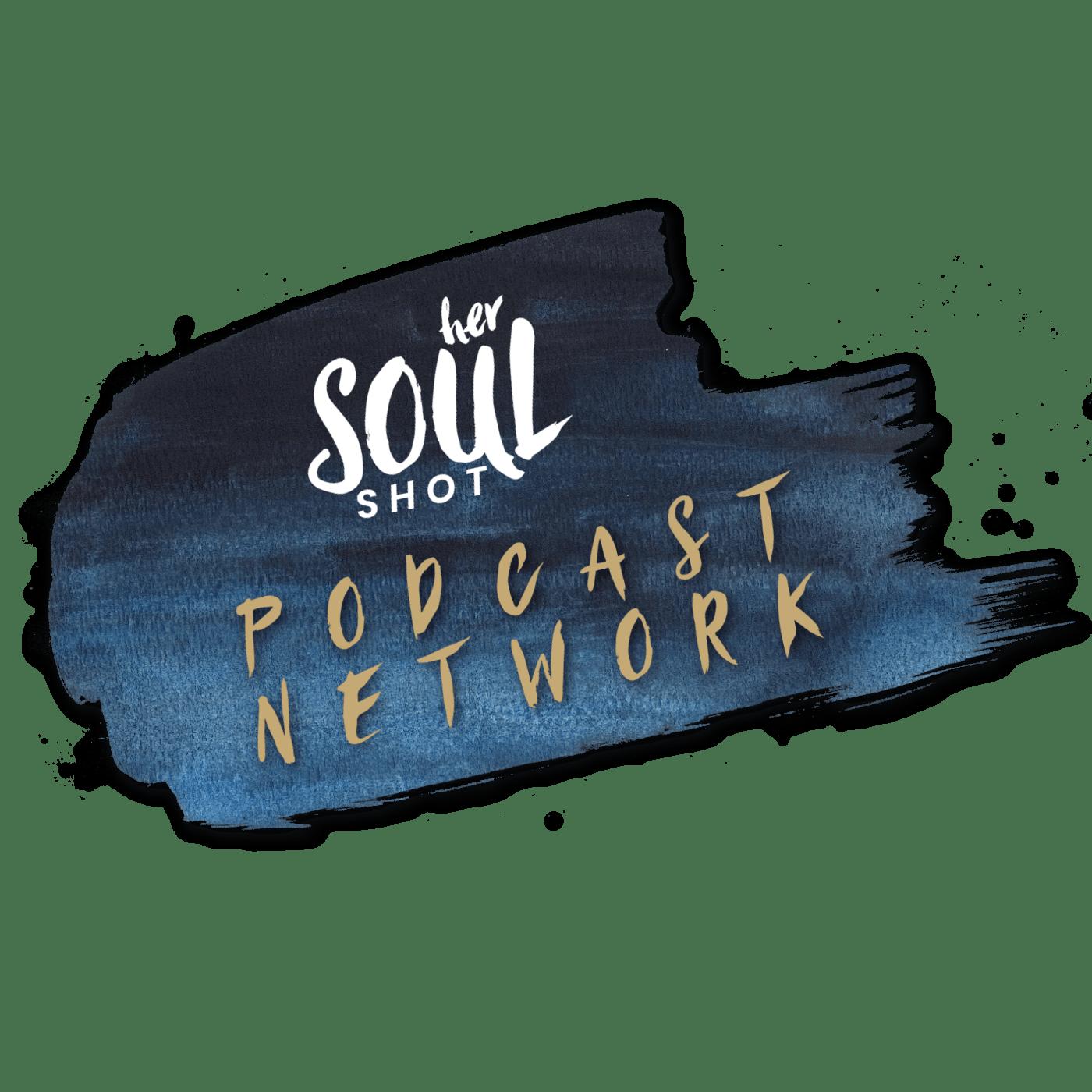 her Soul Shot Podcast Network
